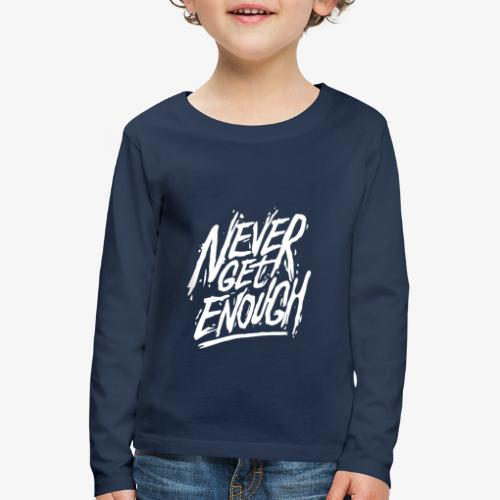 Never Get Enough - T-shirt manches longues Premium Enfant
