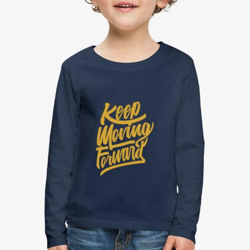 Keep Moving Forward - T-shirt manches longues Premium Enfant