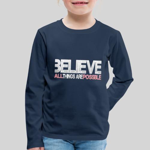 Believe all tings are possible - Kinder Premium Langarmshirt