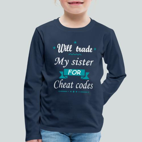 Trade my sister for Cheat Codes - T-shirt manches longues Premium Enfant