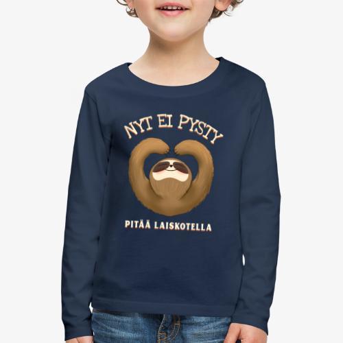 Nyt Ei Pysty Pitää Laiskotella Laiskiainen - Lasten premium pitkähihainen t-paita