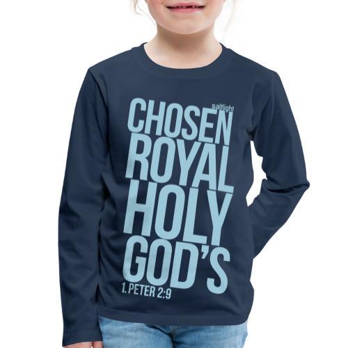 Chosen Royal Holy God's - 1st Peter 2: 9 - Kids' Premium Longsleeve Shirt