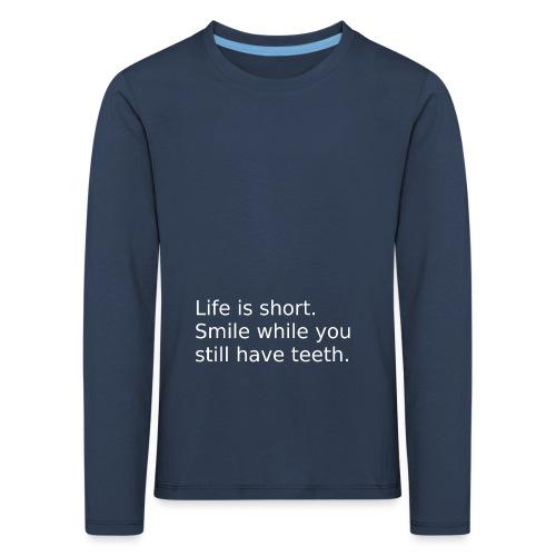 Das Leben ist kurz. Lächle. - Kinder Premium Langarmshirt