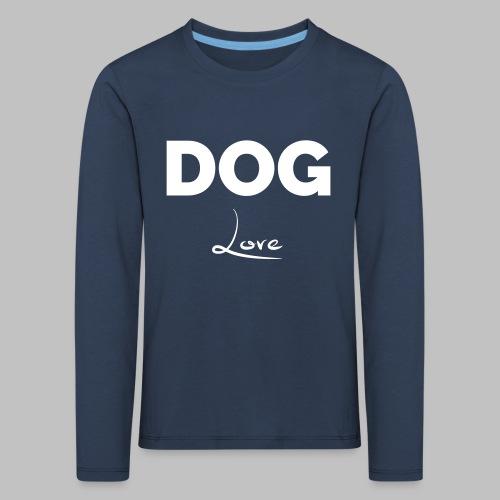 DOG LOVE - Geschenkidee für Hundebesitzer - Kinder Premium Langarmshirt