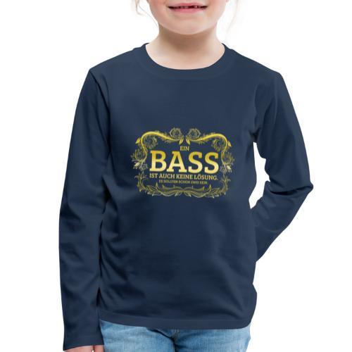 Ein Bass ist auch keine Lösung, es sollten schon.. - Kinder Premium Langarmshirt