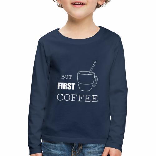 first coffee - T-shirt manches longues Premium Enfant
