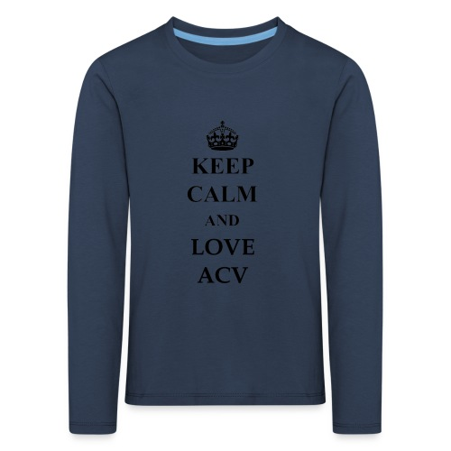 Keep Calm and Love ACV - Kinder Premium Langarmshirt