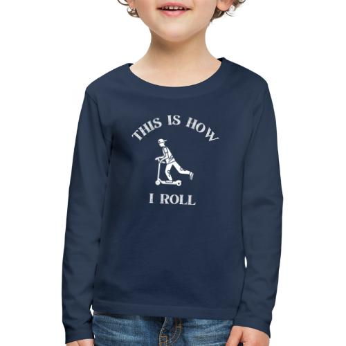 This is how i roll - Scooter - Premium langermet T-skjorte for barn