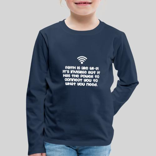 Faith is like Wi Fi it s invisible but has Power - Kinder Premium Langarmshirt