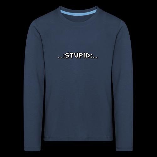 Stupid - Kinder Premium Langarmshirt