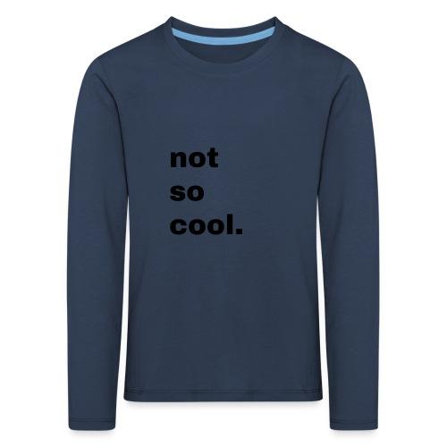 not so cool. Geschenk Simple Idee - Kinder Premium Langarmshirt