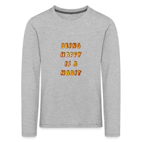being happy is a habit - Kids' Premium Longsleeve Shirt