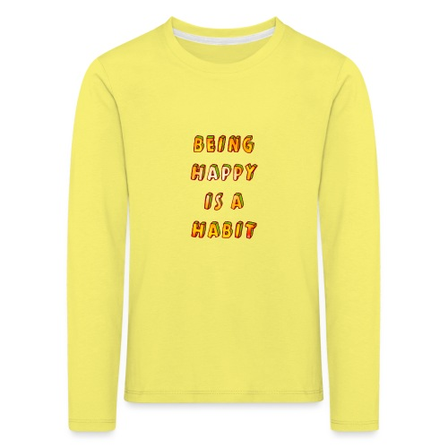 being happy is a habit - Kids' Premium Longsleeve Shirt