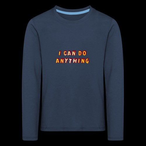 I can do anything - Kids' Premium Longsleeve Shirt