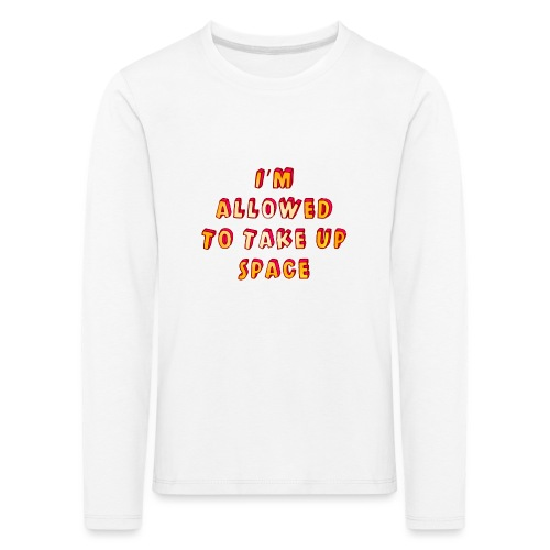 I m allowed to take up space - Kids' Premium Longsleeve Shirt