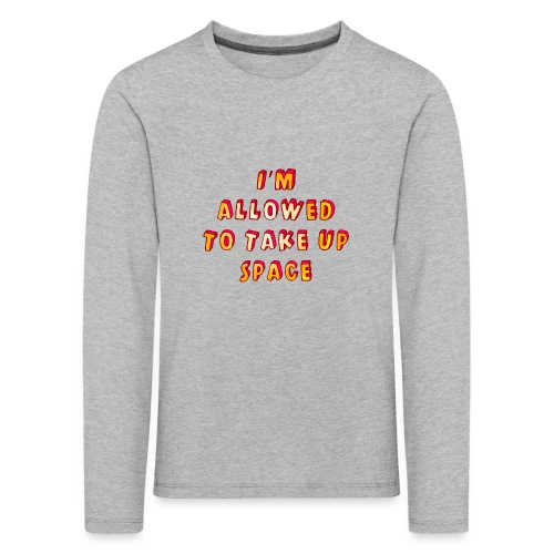 I m allowed to take up space - Kids' Premium Longsleeve Shirt