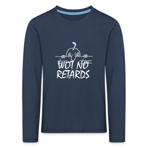 WOT NO RETARDS - Kids' Premium Longsleeve Shirt