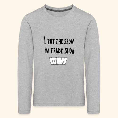 I put the show in trade show - T-shirt manches longues Premium Enfant