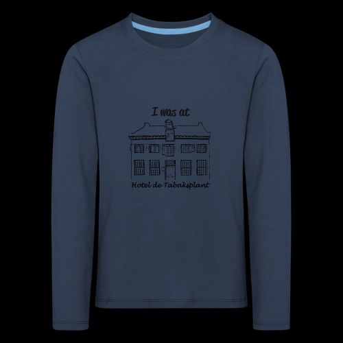 I was at Hotel de Tabaksplant BLACK - Kids' Premium Longsleeve Shirt