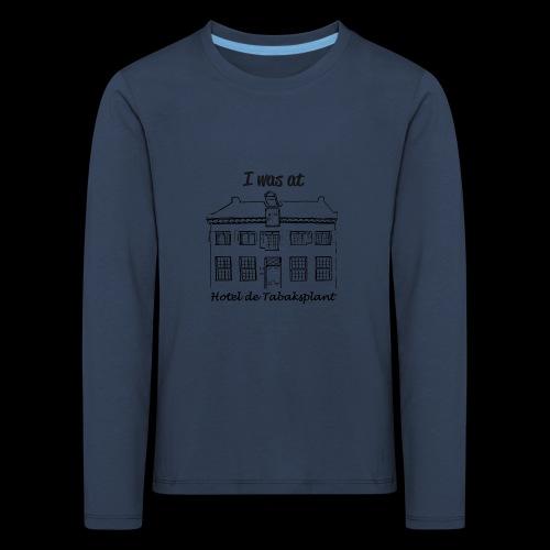 I was at Hotel de Tabaksplant ZWART - Kinderen Premium shirt met lange mouwen