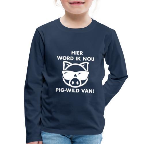Hier word ik nou PIG-WILD VAN! - Kinderen Premium shirt met lange mouwen