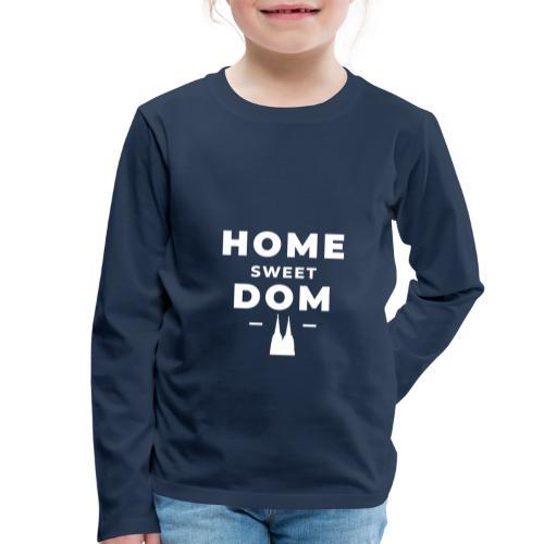 Home Sweet Dom - Kinder Premium Langarmshirt
