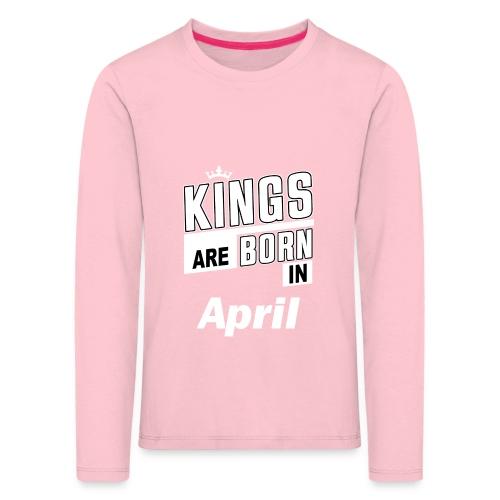 KINGS ARE BORN IN APRIL - Kinder Premium Langarmshirt