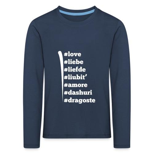 Love Liebe Liefde Liubit Amore Dashuri Dragoste - Kinder Premium Langarmshirt