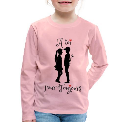A toi pour toujours - T-shirt manches longues Premium Enfant