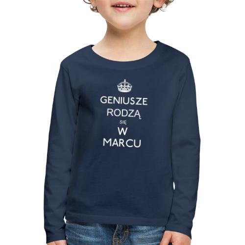GENIUSZE RODZĄ SIĘ W MARCU - Koszulka dziecięca Premium z długim rękawem