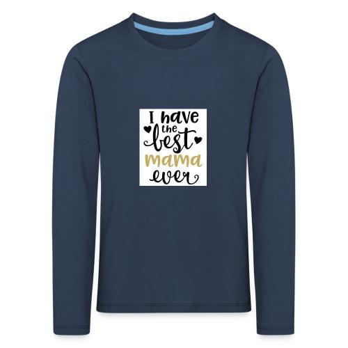LW I Have the Best Mama Ever 81813 1507587334 128 - Kinderen Premium shirt met lange mouwen