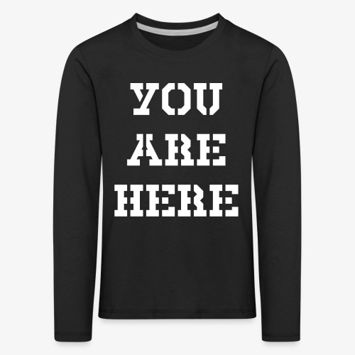 YOU ARE HERE - Kinder Premium Langarmshirt