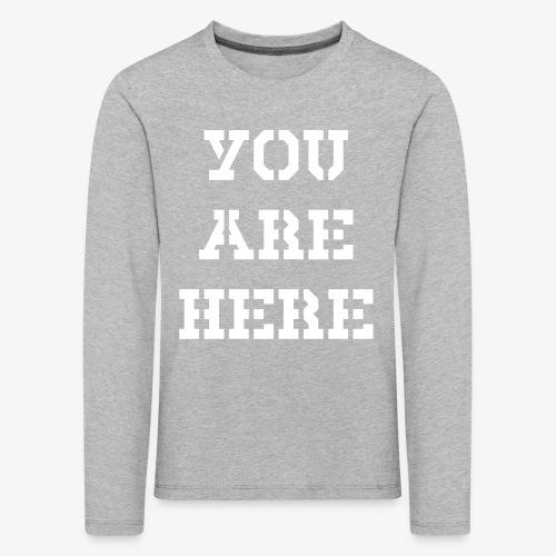 YOU ARE HERE - Kinder Premium Langarmshirt