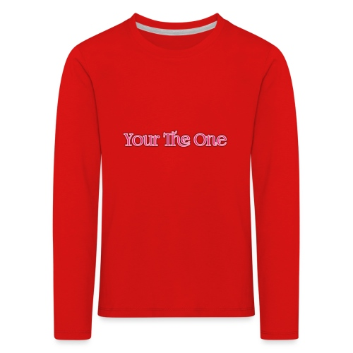 Your The One - Kids' Premium Longsleeve Shirt
