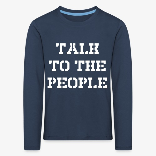 Talk to the people - weiß - Kinder Premium Langarmshirt