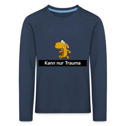 Kann nur Trauma - Kinder Premium Langarmshirt