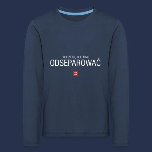 PROSZE SIE ODE MNIE ODSEPAROWAC - napis jasny - Koszulka dziecięca Premium z długim rękawem