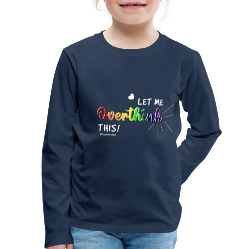 Amy's 'Overthink' design (white txt) - Kids' Premium Longsleeve Shirt