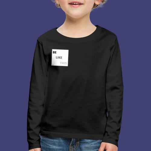 Be Like This - Camiseta de manga larga premium niño