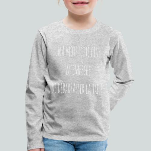 Ma motricité fine m'empêche de débarrasser! B - T-shirt manches longues Premium Enfant