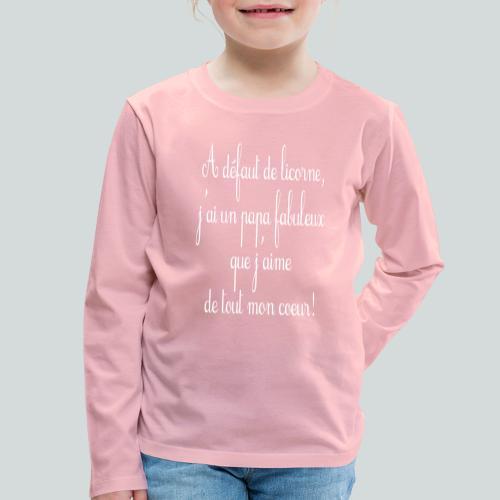 A défaut de licorne, j'ai un papa fabuleux! - T-shirt manches longues Premium Enfant