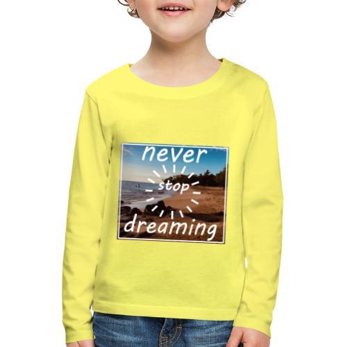 Never Stop Dreaming - Kinder Premium Langarmshirt