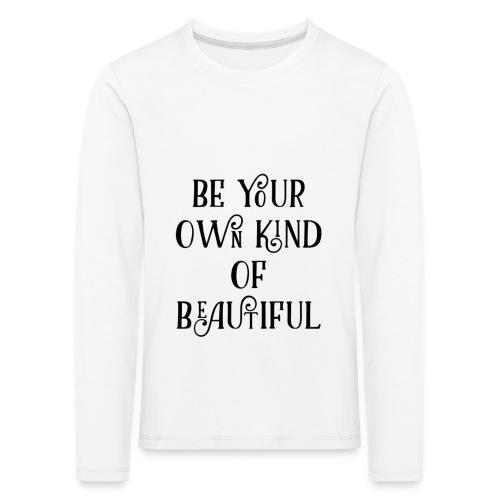 Be your own kind of beautiful - Kids' Premium Longsleeve Shirt