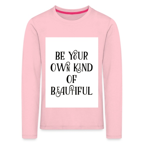 Be your own kind of beautiful - Kids' Premium Longsleeve Shirt