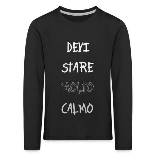 Devi stare molto calmo - Børne premium T-shirt med lange ærmer