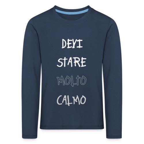 Devi stare molto calmo - Kids' Premium Longsleeve Shirt