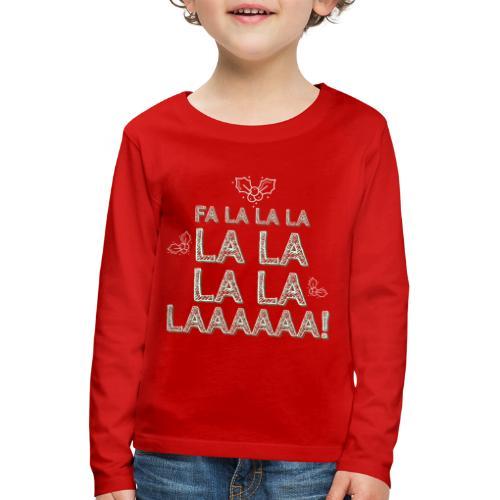 Fa la la la la la la la la, canzone natalizia - Maglietta Premium a manica lunga per bambini