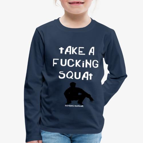 ''Take a squat'' Women's hoodie - Kids' Premium Longsleeve Shirt