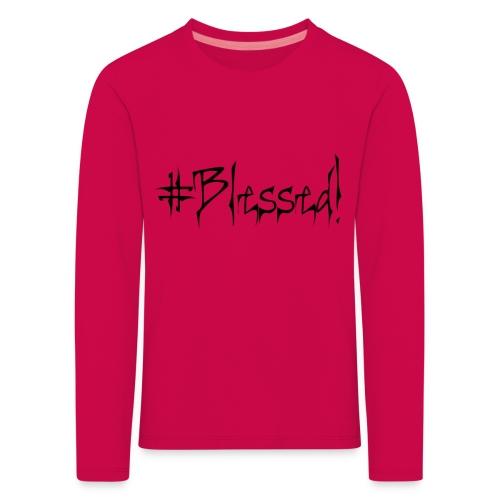 #Blessed - Kids' Premium Longsleeve Shirt