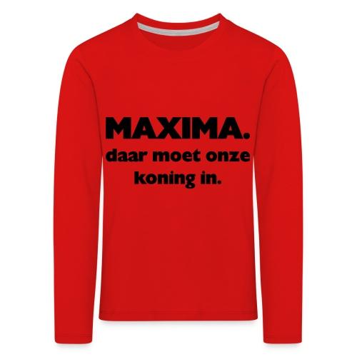 Maxima daar onze Koning in - Kinderen Premium shirt met lange mouwen